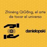 Zhìnéng QìGōng, el arte de tocar el universo